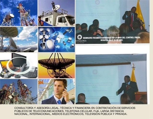 CONSULTORÍA Y ASESORÍA LEGAL, TÉCNICA Y FINANCIERA EN CONTRATACIÓN DE SERVICIOS PÚBLICOS DE TELECOMUNICACIONES, TELEFONIA ...