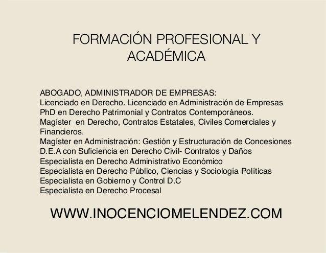 ABOGADO, ADMINISTRADOR DE EMPRESAS: Licenciado en Derecho. Licenciado en Administración de Empresas PhD en Derecho Patrimo...