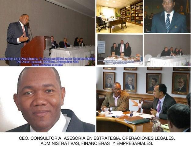 CEO. CONSULTORIA, ASESORIA EN ESTRATEGIA, OPERACIONES LEGALES, ADMINISTRATIVAS, FINANCIERAS Y EMPRESARIALES.