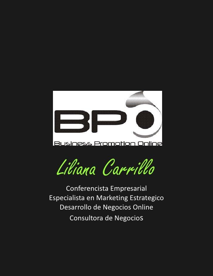 Liliana Carrillo      Conferencista Empresarial Especialista en Marketing Estrategico    Desarrollo de Negocios Online    ...