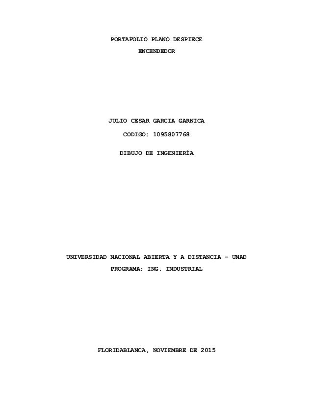 PORTAFOLIO PLANO DESPIECE ENCENDEDOR JULIO CESAR GARCIA GARNICA CODIGO: 1095807768 DIBUJO DE INGENIERÍA UNIVERSIDAD NACION...