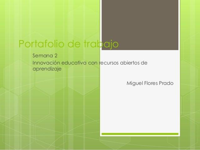 Portafolio de trabajo Semana 2 Innovación educativa con recursos abiertos de aprendizaje Miguel Flores Prado