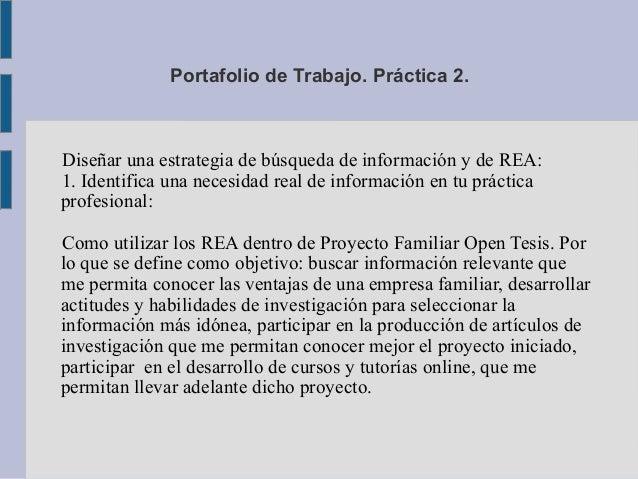 Portafolio de Trabajo. Práctica 2.  Diseñar una estrategia de búsqueda de información y de REA:  1. Identifica una necesid...