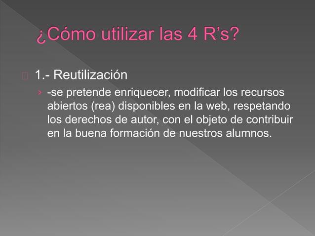 3.- Remezclar o Modificar  › Este punto pretende el empleo de los rea en las  escuelas en la cual el docente podrá dejar  ...