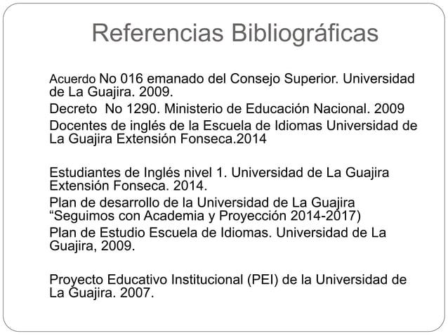 Referencias Bibliográficas  Acuerdo No 016 emanado del Consejo Superior. Universidad  de La Guajira. 2009.  Decreto No 129...