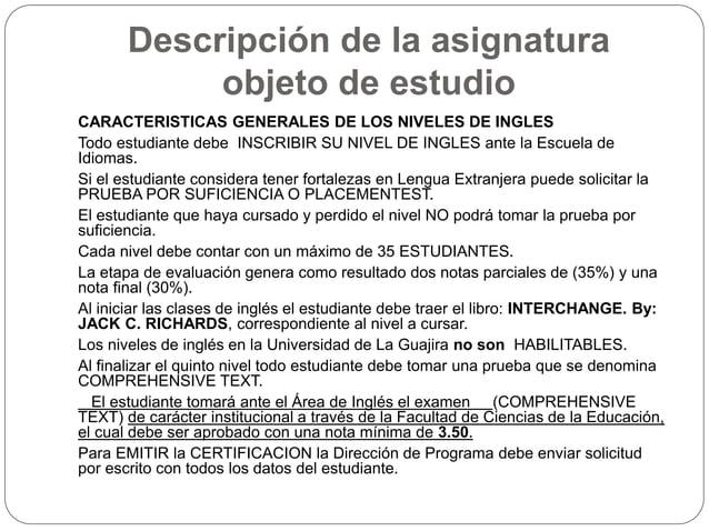 Descripción de la asignatura  objeto de estudio  CARACTERISTICAS GENERALES DE LOS NIVELES DE INGLES  Todo estudiante debe ...