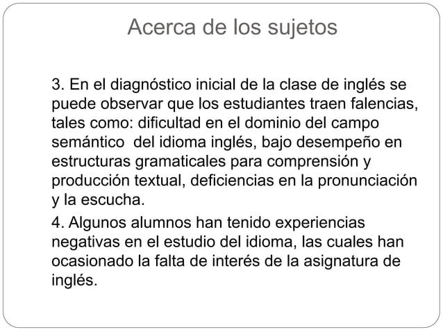 Acerca de los sujetos  3. En el diagnóstico inicial de la clase de inglés se  puede observar que los estudiantes traen fal...