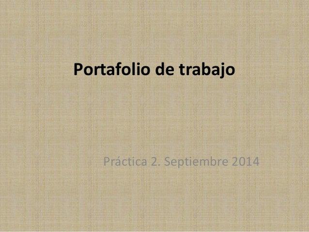 Portafolio de trabajo  Práctica 2. Septiembre 2014