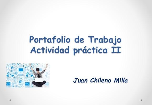 Portafolio de Trabajo  Actividad práctica II  Juan Chileno Milla