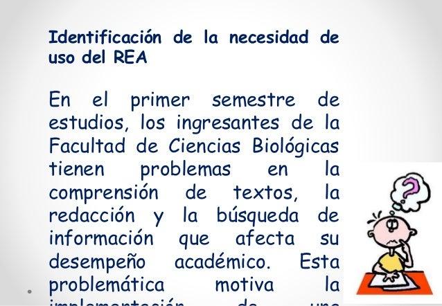 Identificación de la necesidad de  uso del REA  En el primer semestre de  estudios, los ingresantes de la  Facultad de Cie...