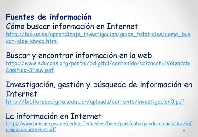 Fuentes de información  Cómo buscar información en Internet  http://bib.us.es/aprendizaje_investigacion/guias_tutoriales/c...