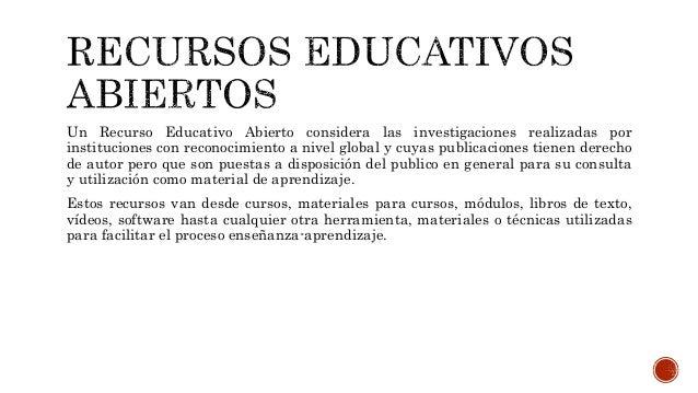 Un Recurso Educativo Abierto considera las investigaciones realizadas por  instituciones con reconocimiento a nivel global...
