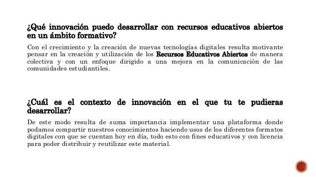 ¿Qué innovación puedo desarrollar con recursos educativos abiertos  en un ámbito formativo?  Con el crecimiento y la creac...