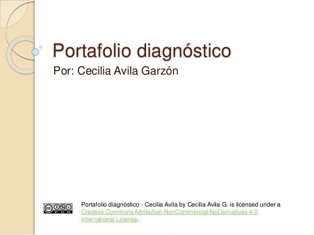 Portafolio diagnóstico  Por: Cecilia Avila Garzón  Portafolio diagnóstico - Cecilia Avila by Cecilia Avila G. is licensed ...