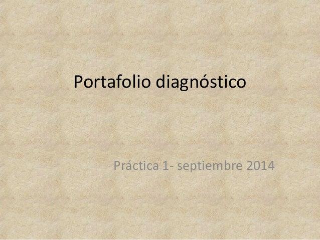 Portafolio diagnóstico  Práctica 1- septiembre 2014