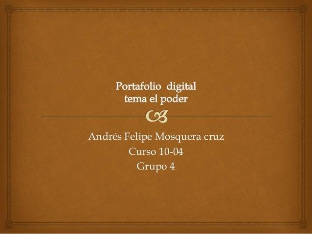 Andrés Felipe Mosquera cruz Curso 10-04 Grupo 4