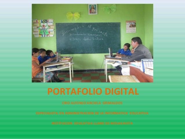 PORTAFOLIO DIGITAL CIRO ALFONSO ARCHILA GRIMALDOS ESPECIALISTA: EN ADMINISTRACION DE LA INFORMATICA EDUCATIVA INSTITUCION ...