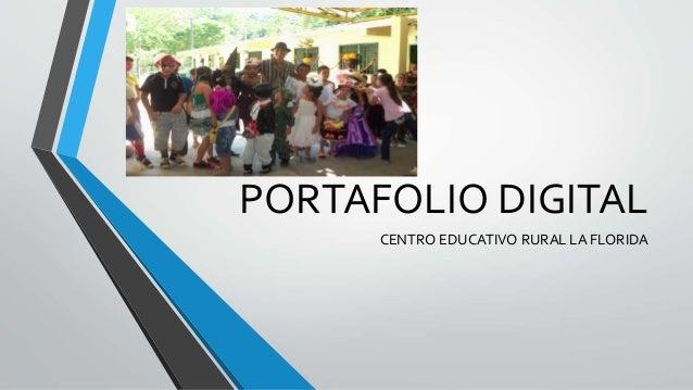 PORTAFOLIO DIGITAL  CENTRO EDUCATIVO RURAL LA FLORIDA