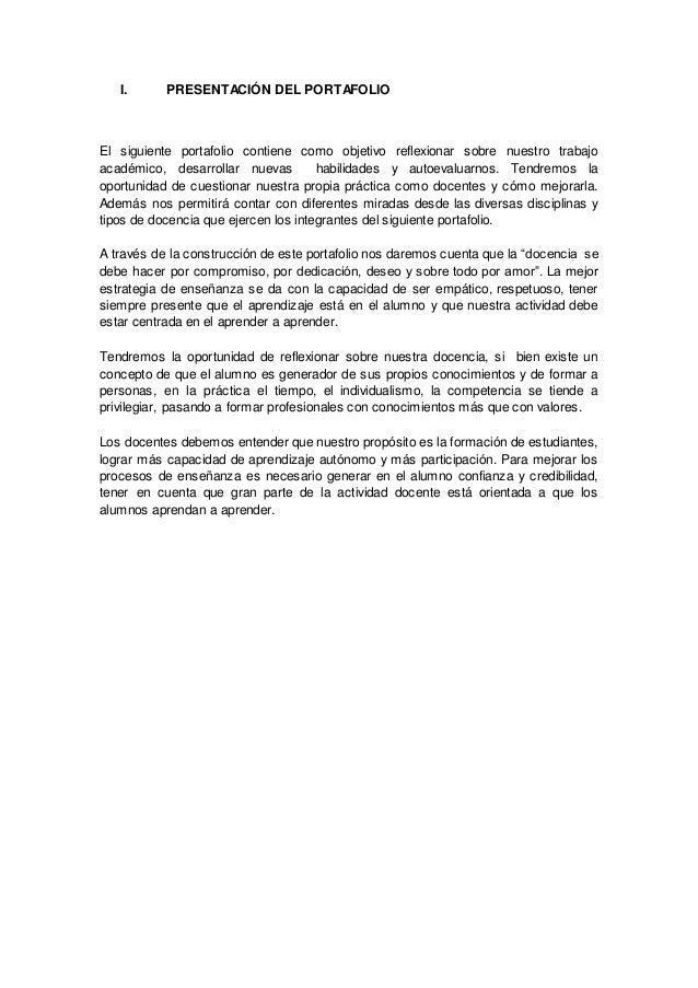 I. PRESENTACIÓN DEL PORTAFOLIO El siguiente portafolio contiene como objetivo reflexionar sobre nuestro trabajo académico,...