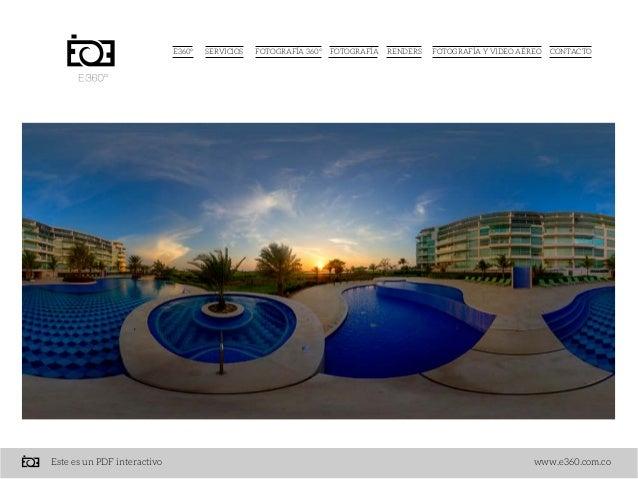 E360° SERVICIOS FOTOGRAFÍA 360° RENDERS FOTOGRAFÍA Y VIDEO AÉREO CONTACTOFOTOGRAFÍA www.e360.com.coEste es un PDF interact...