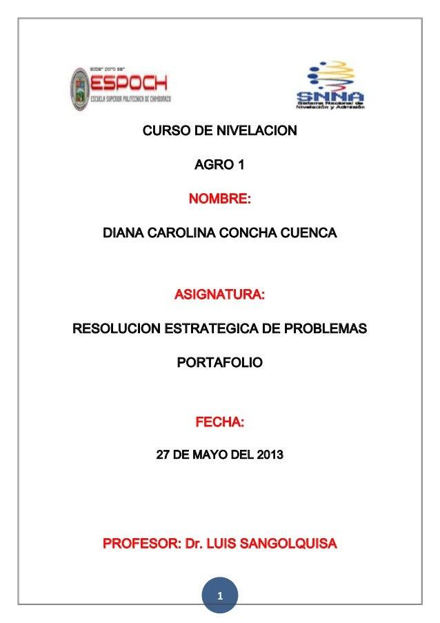 1CURSO DE NIVELACIONAGRO 1NOMBRE:DIANA CAROLINA CONCHA CUENCAASIGNATURA:RESOLUCION ESTRATEGICA DE PROBLEMASPORTAFOLIOFECHA...
