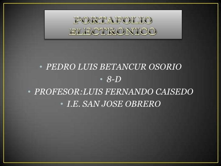 • PEDRO LUIS BETANCUR OSORIO                  • 8-D• PROFESOR:LUIS FERNANDO CAISEDO        • I.E. SAN JOSE OBRERO