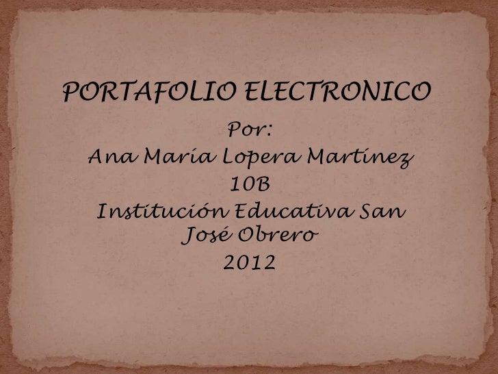 Por:Ana María Lopera Martínez             10B Institución Educativa San         José Obrero            2012