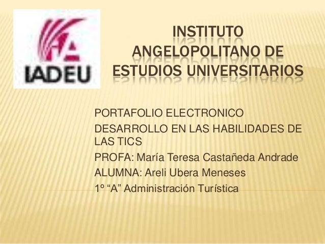 INSTITUTO     ANGELOPOLITANO DE   ESTUDIOS UNIVERSITARIOSPORTAFOLIO ELECTRONICODESARROLLO EN LAS HABILIDADES DELAS TICSPRO...