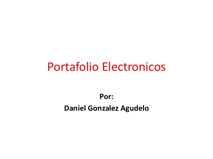 Portafolio Electronicos            Por:   Daniel Gonzalez Agudelo