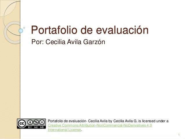 Portafolio de evaluación  Por: Cecilia Avila Garzón  Portafolio de evaluación- Cecilia Avila by Cecilia Avila G. is licens...