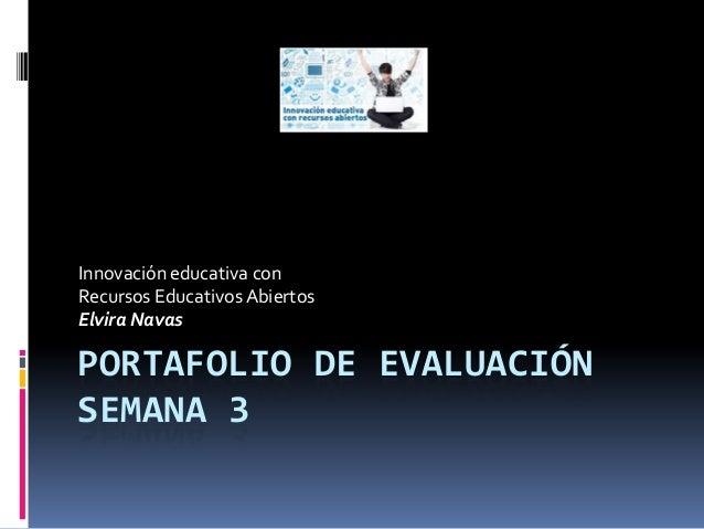 PORTAFOLIO DE EVALUACIÓN SEMANA 3 Innovación educativa con Recursos EducativosAbiertos Elvira Navas