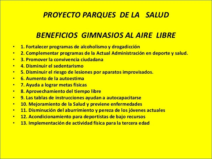 PROYECTO PARQUES DE LA SALUD          BENEFICIOS GIMNASIOS AL AIRE LIBRE•   1. Fortalecer programas de alcoholismo y droga...