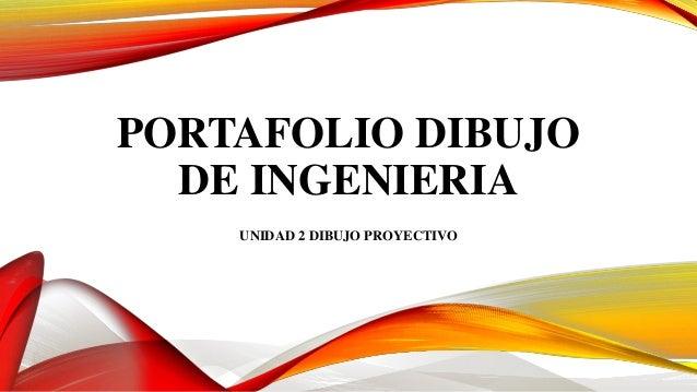 PORTAFOLIO DIBUJO DE INGENIERIA UNIDAD 2 DIBUJO PROYECTIVO