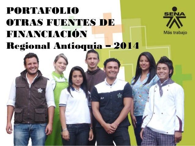 PORTAFOLIO OTRAS FUENTES DE FINANCIACIÓN Regional Antioquia – 2014