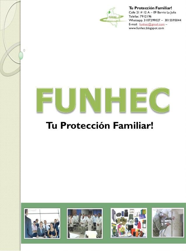 Tu Protección Familiar! Calle 21 # 12 A – 09 Barrio La Julia Telefax: 7912196 Whatsapp. 3107299027 – 3015595044 E-mail: fu...