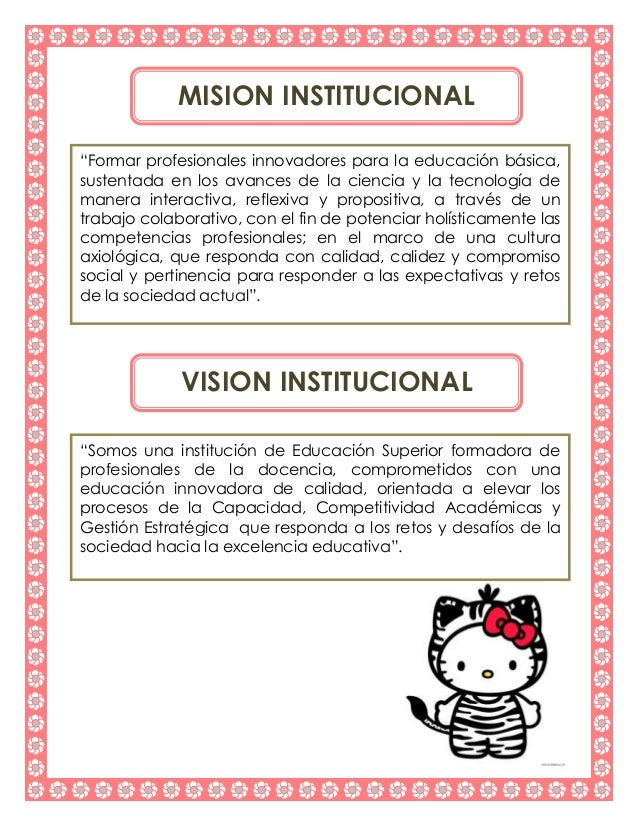 """MISION INSTITUCIONAL """"Formar profesionales innovadores para la educación básica, sustentada en los avances de la ciencia y..."""