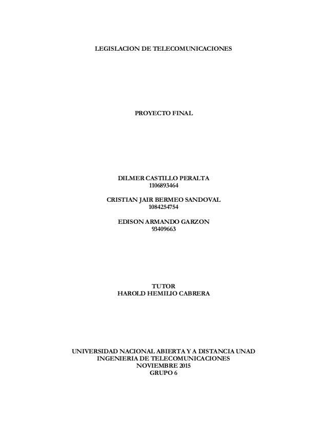 LEGISLACION DE TELECOMUNICACIONES PROYECTO FINAL DILMER CASTILLO PERALTA 1106893464 CRISTIAN JAIR BERMEO SANDOVAL 10842547...