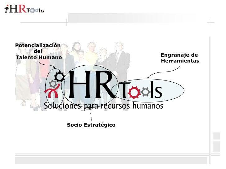 Potencialización <br />del <br />Talento Humano<br />Engranaje de <br />Herramientas<br />Socio Estratégico<br />