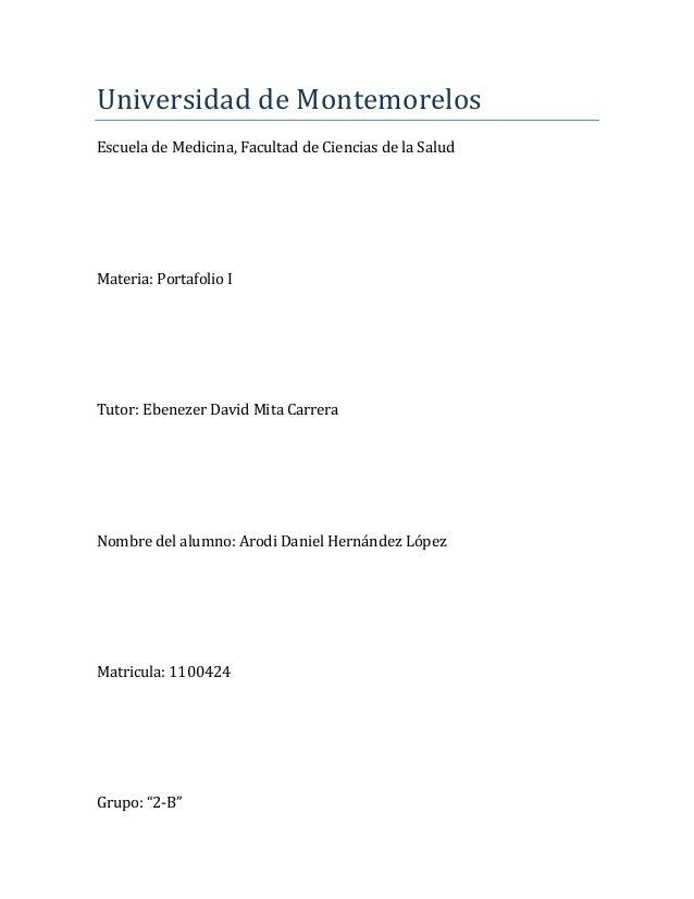 Universidad de Montemorelos Escuela de Medicina, Facultad de Ciencias de la Salud  Materia: Portafolio I  Tutor: Ebenezer ...