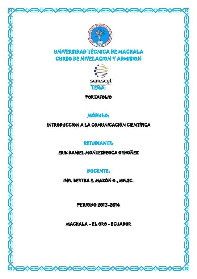 UNIVERSIDAD TÉCNICA DE MACHALA CURSO DE NIVELACION Y ADMISION  TEMA: PORTAFOLIO  MÓDULO: INTRODUCCION A LA COMUNICACIÓN CI...