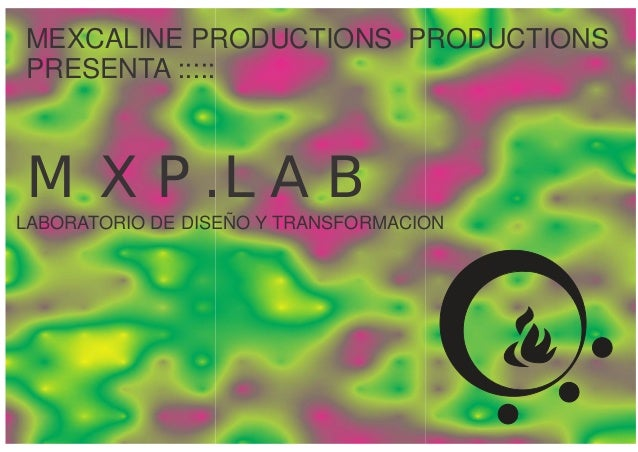 MEXCALINE PRODUCTIONS PRODUCTIONS PRESENTA ::::: MXP.LAB LABORATORIO DE DISEÑO Y TRANSFORMACION