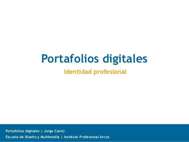 Portafolios digitales                                  identidad profesionalPortafolios digitales | Jorge CantúEscuela de ...