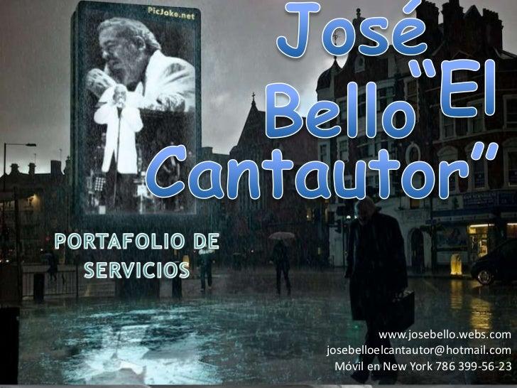 """José Bello  <br />""""El Cantautor""""<br />PORTAFOLIO DE <br />SERVICIOS                    <br />www.josebello.webs.com<br />j..."""