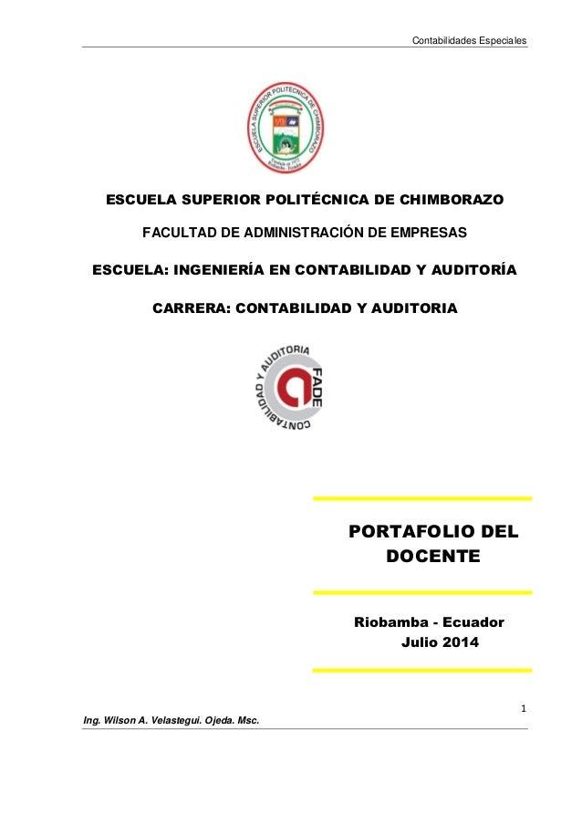 Contabilidades Especiales 1 Ing. Wilson A. Velastegui. Ojeda. Msc. ESCUELA SUPERIOR POLITÉCNICA DE CHIMBORAZO FACULTAD DE ...