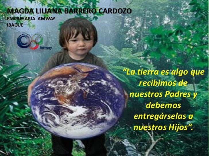 """MAGDA LILIANA BARRERO CARDOZOEMPRESARIA AMWAYIBAGUE                          """"La tierra es algo que                       ..."""