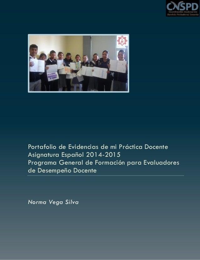 Portafolio de Evidencias de mi Práctica Docente Asignatura Español 2014-2015 Programa General de Formación para Evaluadore...