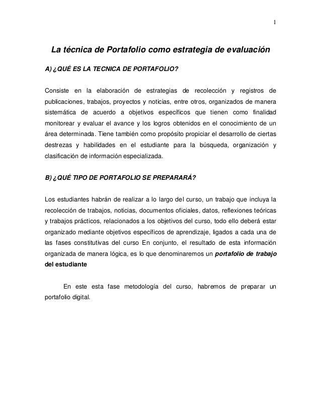 1La técnica de Portafolio como estrategia de evaluaciónA) ¿QUÉ ES LA TECNICA DE PORTAFOLIO?Consiste en la elaboración de e...