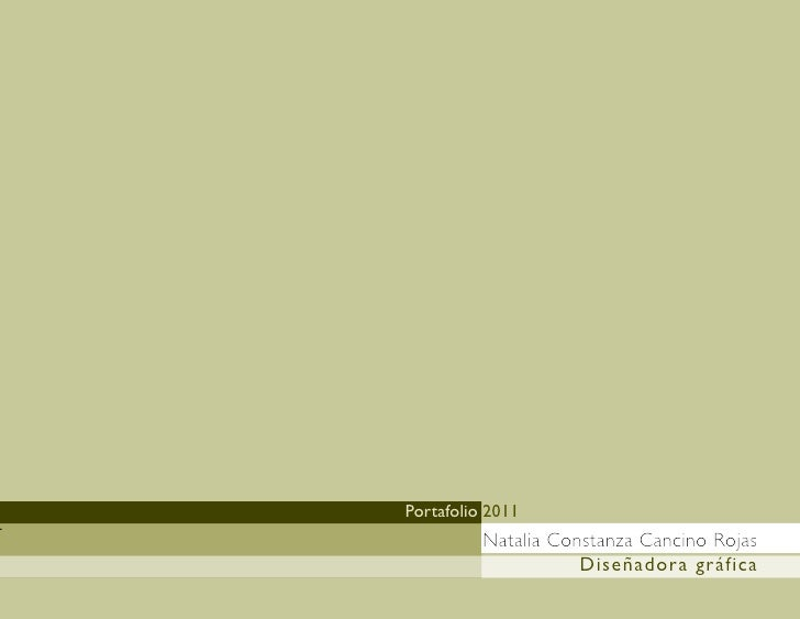 Portafolio 2011-              Natalia Constanza Cancino Rojas                         Diseñadora gráfica
