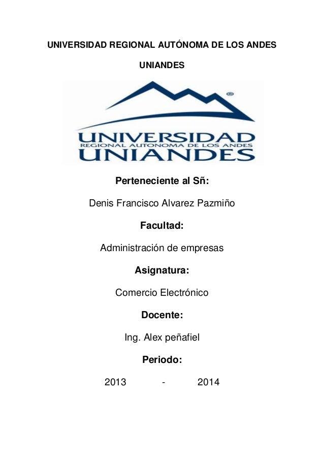UNIVERSIDAD REGIONAL AUTÓNOMA DE LOS ANDESUNIANDESPerteneciente al Sñ:Denis Francisco Alvarez PazmiñoFacultad:Administraci...