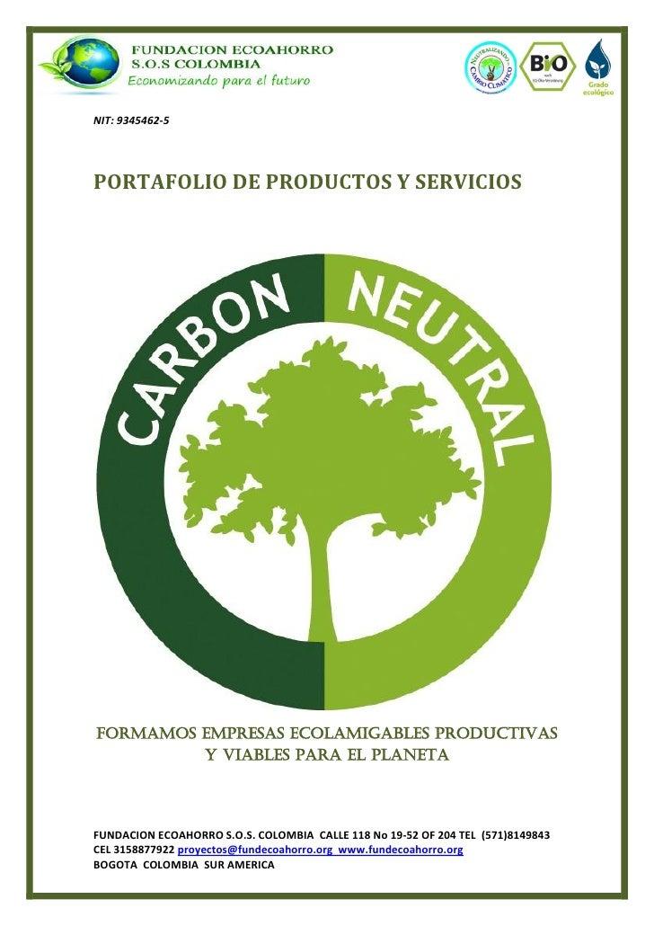 NIT: 9345462-5NIT: 9345462-5PORTAFOLIO DE PRODUCTOS Y SERVICIOSFORMAMOS EMPRESAS ECOLAMIGABLES PRODUCTIVAS         Y VIABL...
